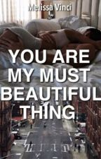 you are my must beautiful thing.  [#Wattys2017] by fiorisuibinari