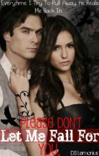 Please Don't Let Me Fall For You {Damon Salvatore} by MoniqueTheRippah