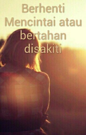 Berhenti Mencintai atau bertahan disakiti