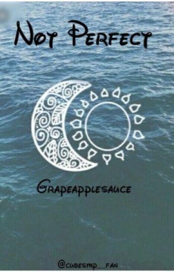 Not Perfect ( Grapeapplesauce FF )