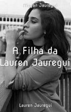 A Filha da Lauren Jauregui ( HIATUS) by laurkook