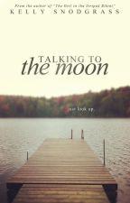 Talking to the Moon by XKellyAshtenX
