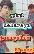 VİNİ UEHARA'YI TANIYALIM by ngg2001