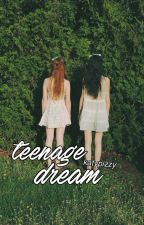 teenage dream //girlxgirl// by katypizzy
