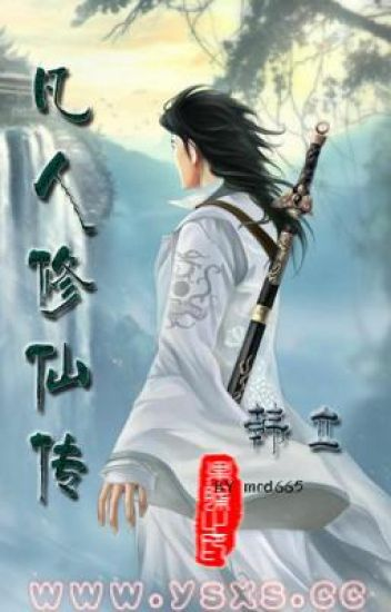 [ Tiên Hiệp ] Phàm Nhân tu Tiên ~ 凡人修仙传