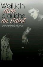 Weil ich dich brauche Du idiot!✔ by Shania4Payne