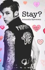 Stay? (Andy Biersack Love Story) by AntonellaNyeverecz