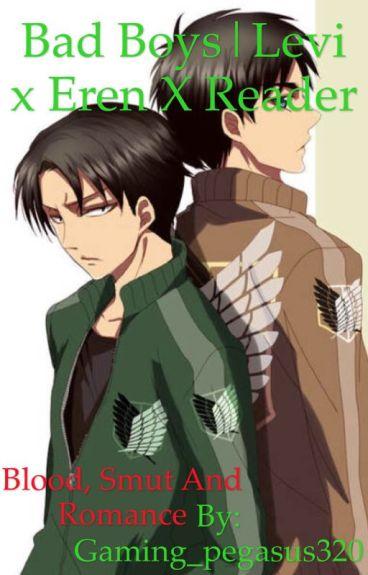 Bad boys | Levi X Eren X reader