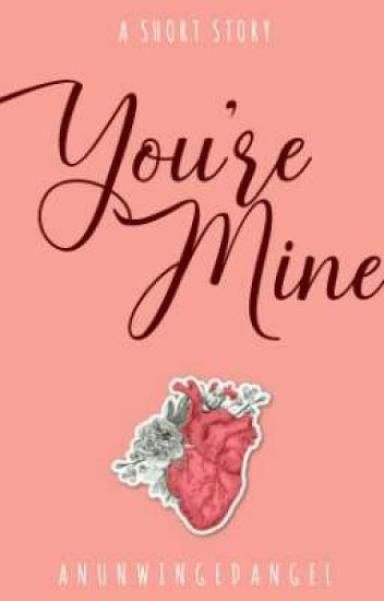 YOU'RE MINE (✔)