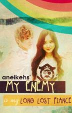 My Enemy is My Long Lost Fiance [ON HOLD] by NlGHTMARXE