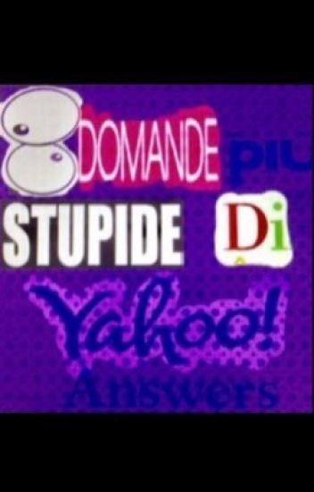 Le domande più stupide di yahoo answers