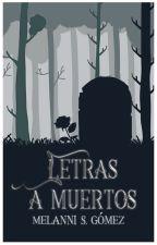 Letras a muertos. by Historiadoraa