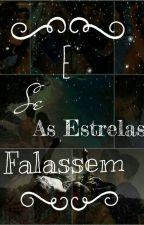 E Se As Estrelas Falassem. by Alicebolacha