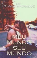 Meu mundo seu mundo by paloma_machado