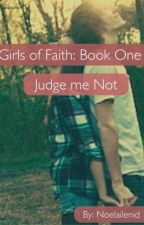 Girls of faith: Judge me not by Noelailenid