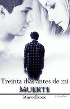 © Treinta días antes de mi muerte |EDITANDO| by IAmwellxoxo