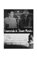 Enamorada de Shawn Mendes. by mendesxhugs