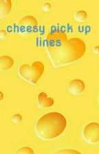 Cheesy pick up lines by _Somebody_To_You_