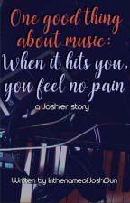 One good thing about music:when it hits you,you feel no pain(A Joshler fanfic) by InthenameofJoshDun
