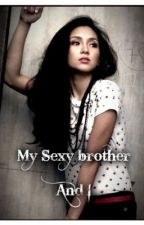 My Sexy Brother and I. (Kathniel SPG FF.) by wheniwasyours