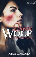 Queen Wolf { Agora ou Nunca} by Juliana-a