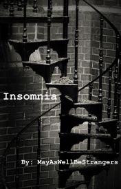 Insomnia by MayAsWellBeStrangers