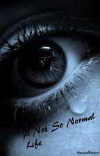 A Not So Normal Life. by XxBeautiesxX