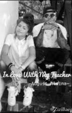 In Love With My Teacher   (August Alsina Story ) by ZiziBae
