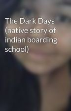 The Dark Days (native story of indian boarding school) by pumpkinks258