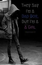 They Say I'm a Bad Boy, but I'm a Girl by madmaxice