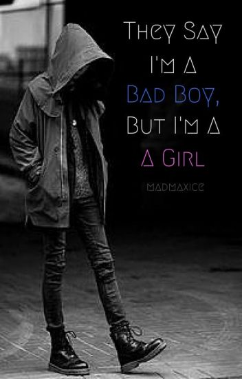 They Say I'm a Bad Boy, but I'm a Girl