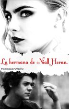 La hermana de Niall Horan (Harry & _____) 2da Temporada. by addictsni4ll