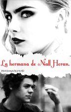 La hermana de Niall Horan (Harry & _____) 2da Temporada. by addictsni4ll
