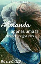 Amanda | Rafael Lange - 1ª Temporada #Wattys2016 by isah0982