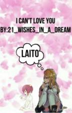 I can't love you (being edited) by 21_wishes_in_a_dream