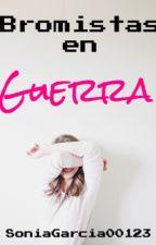 Bromistas en Guerra  by SoniaGarcia00123