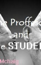 The Professor and The Student.. by MiddleFingerLover