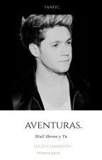 Aventuras [Editando] (Niall Horan y TU) (Hot) by LasPecasDeNiall