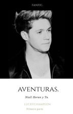 Aventuras [Editando] (Niall Horan y TU) (Hot) by LuckyChampeon