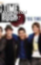 Why, Kendal Schmidt? by taylorocks