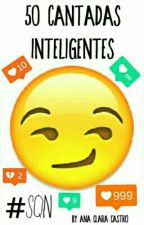 50 cantadas inteligentes #sqn by AnaClaraCastro7