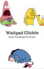 Wattpad Clichés by Happyhungryhippos