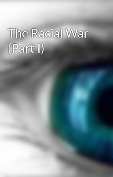 The Racial War (Part I) by SammySingally