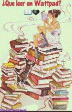¿Que leer en wattpad? by hermosaval