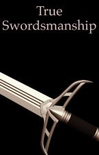 True Swordsmanship. (On HOLD) by Thehunterkid