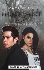 Impossible Love  《Stiles Stilinski》 by grlxblonde