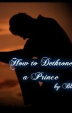 How to Dethrone A Prince by BlackLily by BlackLily