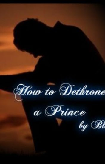 How to Dethrone A Prince by BlackLily