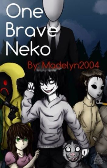 One brave Neko (creepy pasta X Neko reader) {UNDER EDITING}