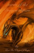 Secrets of the Dragon shifters (book 1 in the dragon shifter saga) by AlexTheWingsOfHope